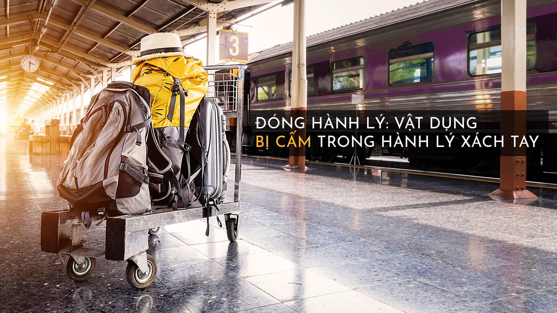 Kinh nghiệm đóng hành lý: Vật dụng bị cấm trong hành lý xách tay