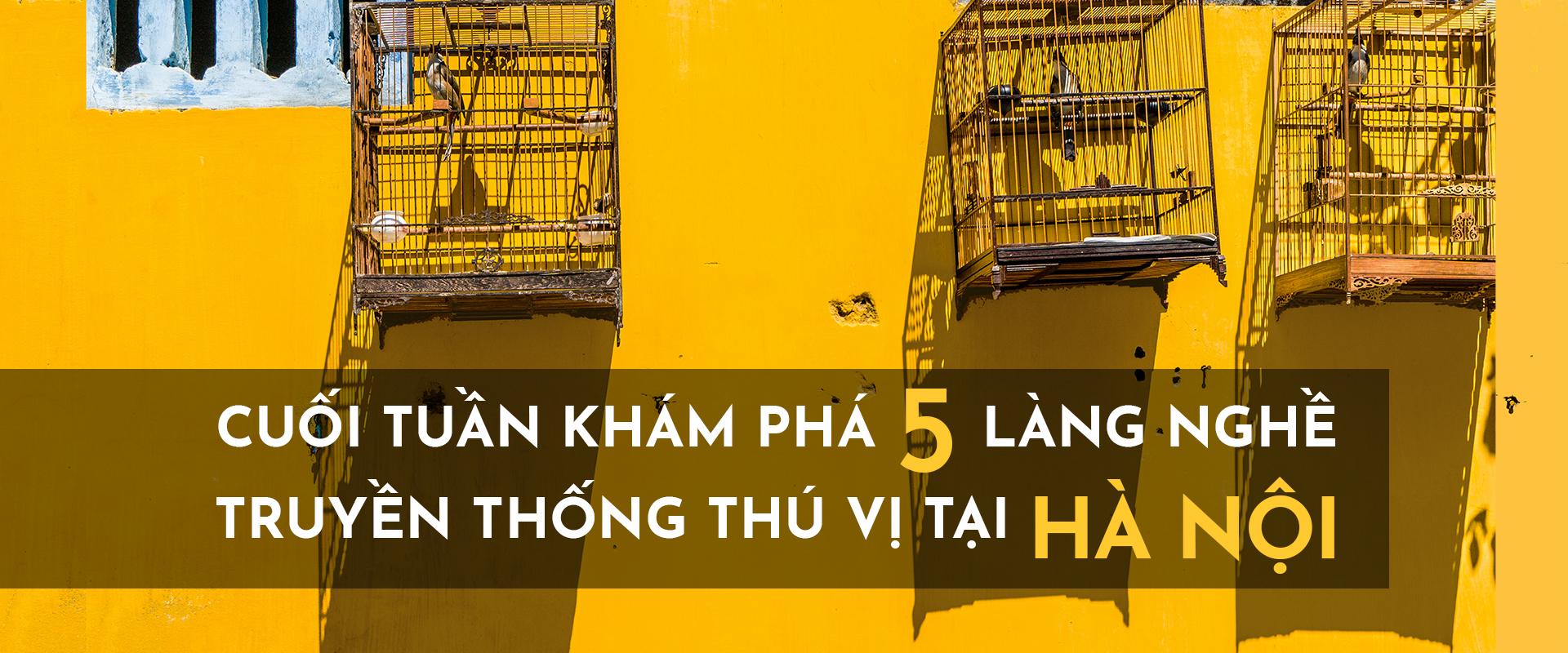 Du lịch cuối tuần Hà Nội: Khám phá 5 làng nghề truyền thống đầy thú vị