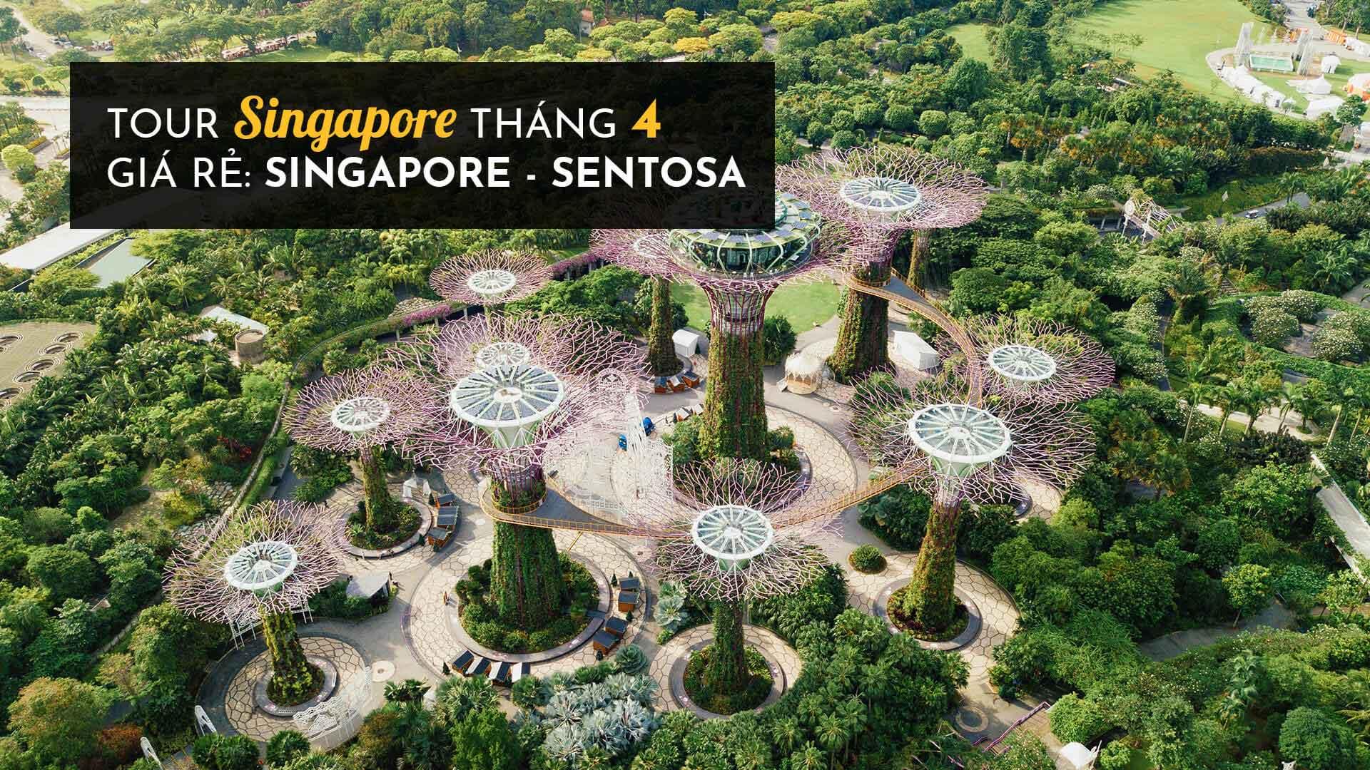 Cẩm nang du lịch tour Singapore tháng 4: Singapore - Sentosa