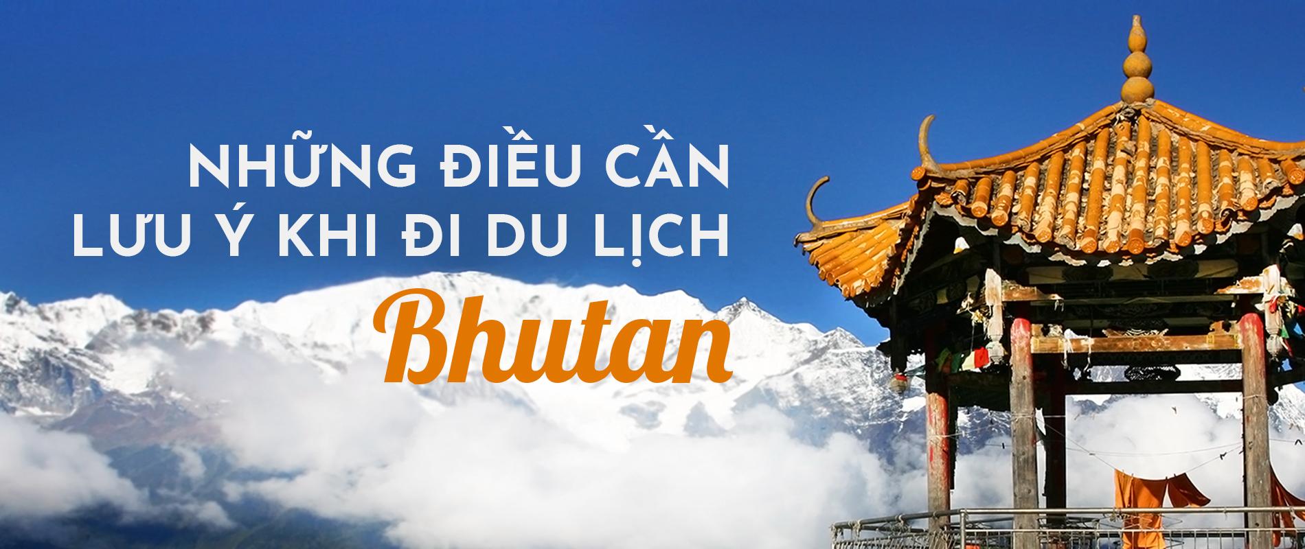Những điều cần lưu ý khi du lịch Bhutan