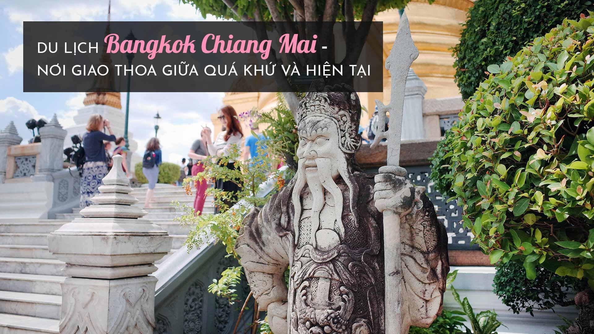 Du lịch Bangkok Chiang Mai - nơi giao thoa giữa quá khứ và hiện tại