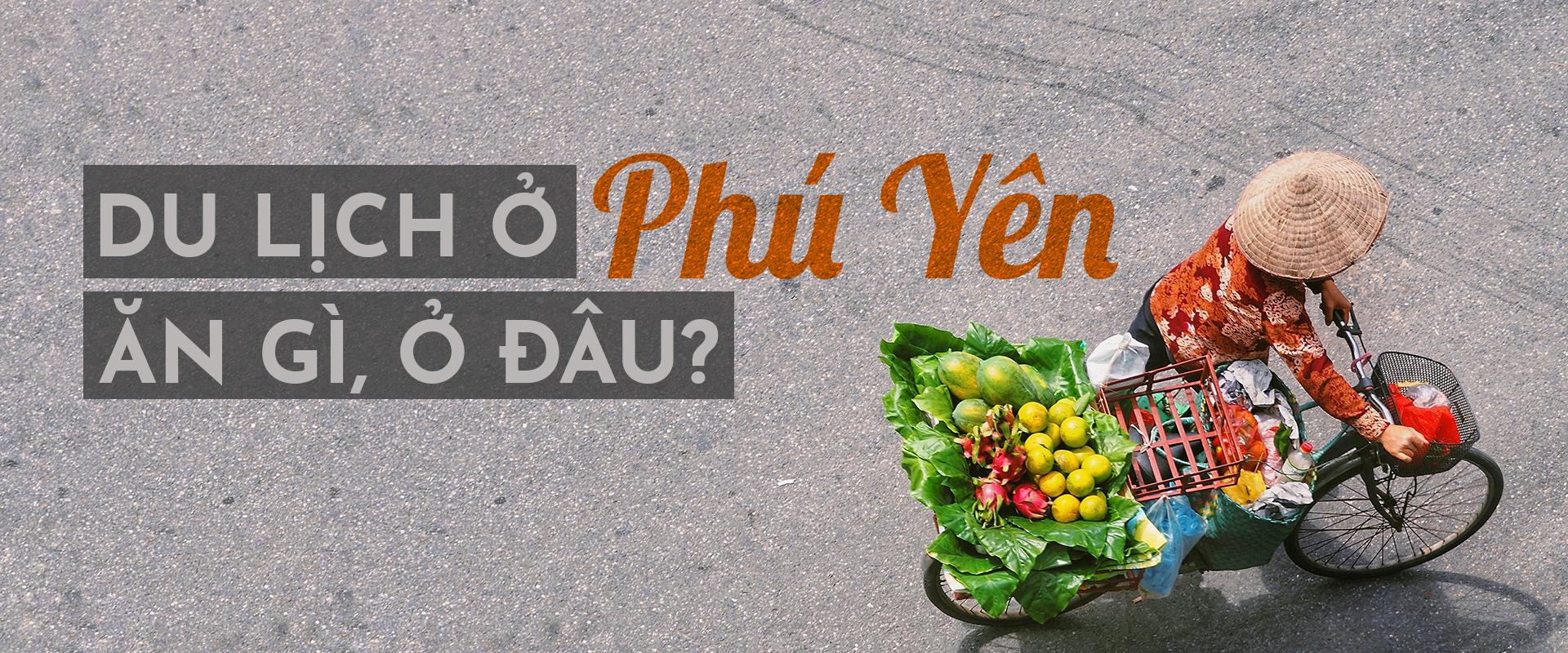 Du lịch ở Phú Yên: nên ăn gì, ở đâu?