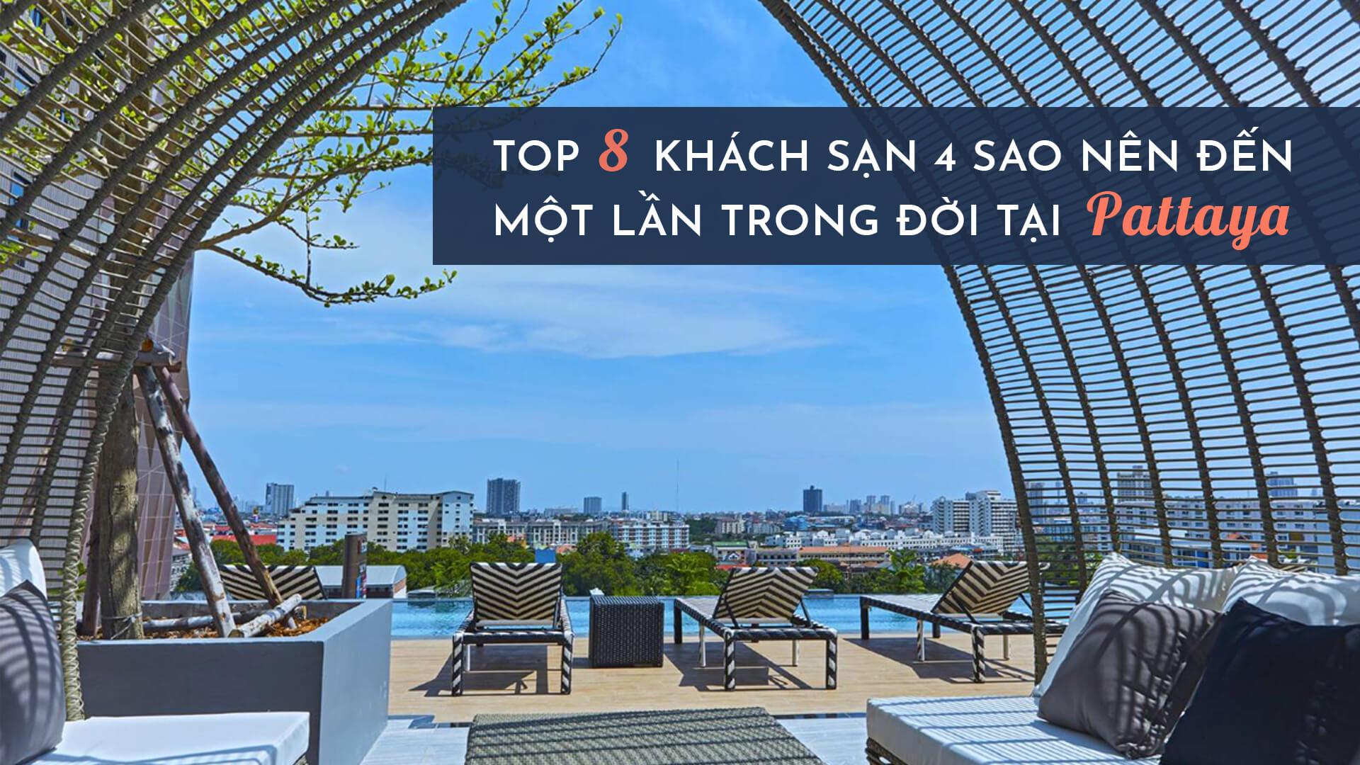 Top 8 khách sạn 4 sao chất lượng tuyệt hảo tại Pattaya