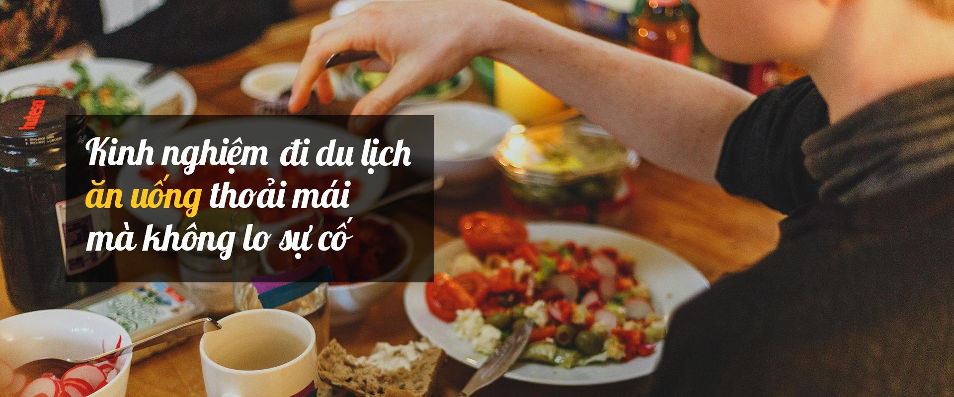 Kinh nghiệm đi du lịch ăn uống thoải mái mà không lo sự cố
