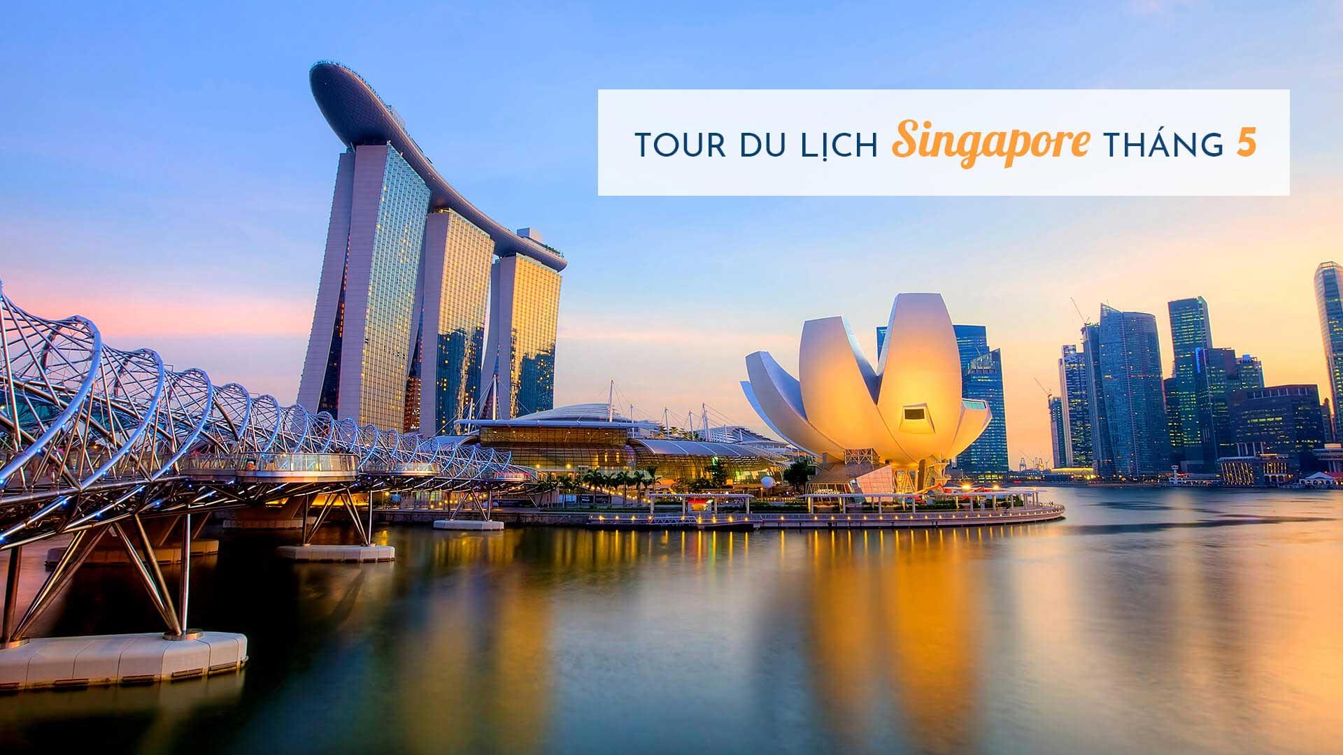 Cẩm nang tour du lịch Singapore tháng 5 cho người đi lần đầu