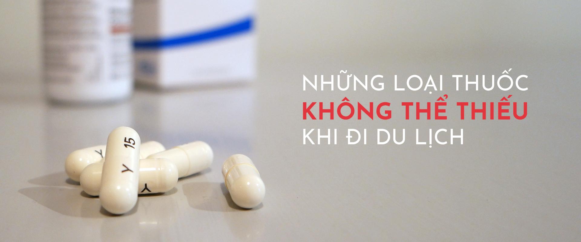 Những loại thuốc không thể thiếu khi đi du lịch