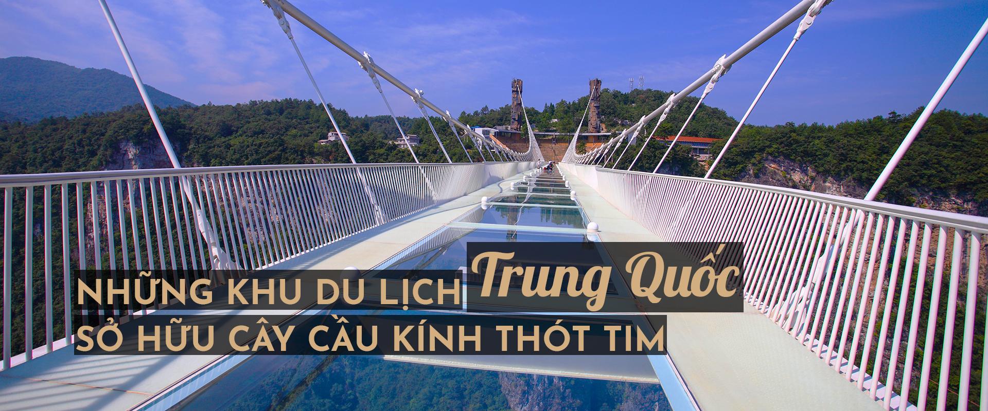 Top 4 khu du lịch Trung Quốc sở hữu cây cầu kính thót tim