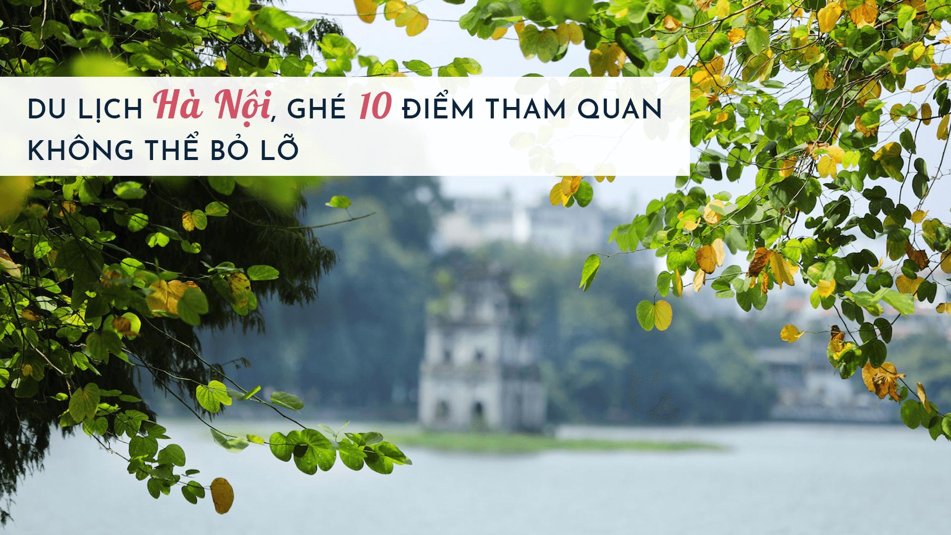 Du lịch Hà Nội, ghé 10 điểm tham quan không thể bỏ lỡ