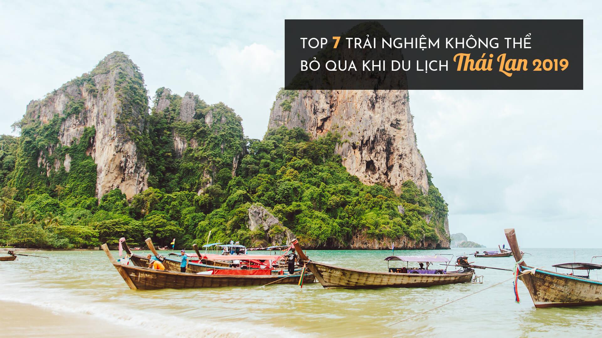 Top 7 trải nghiệm không thể bỏ qua khi du lịch Thái Lan 2019