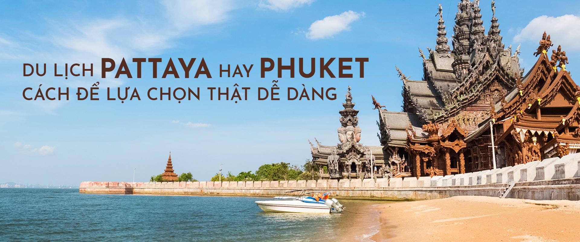 Du lịch Pattaya hay Phuket? Cách để lựa chọn thật dễ dàng