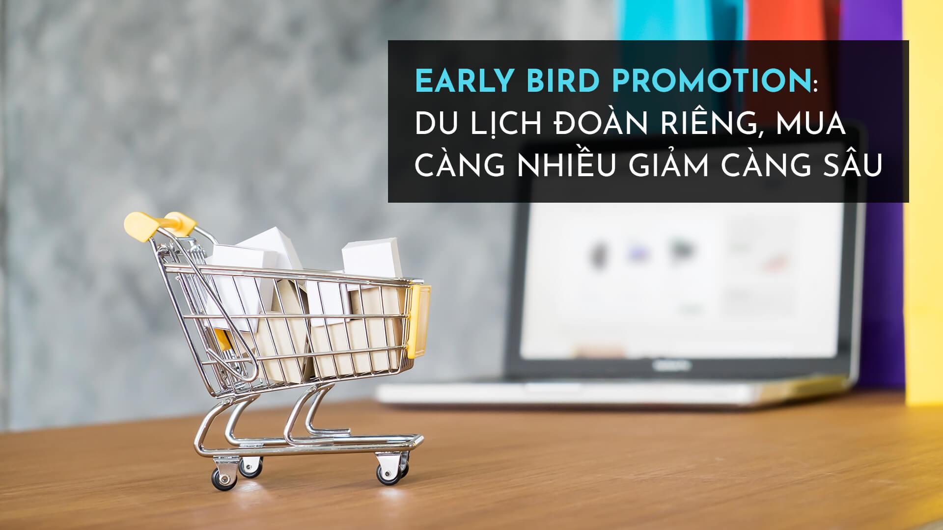 Early bird promotion: du lịch đoàn riêng, mua càng nhiều giảm càng sâu