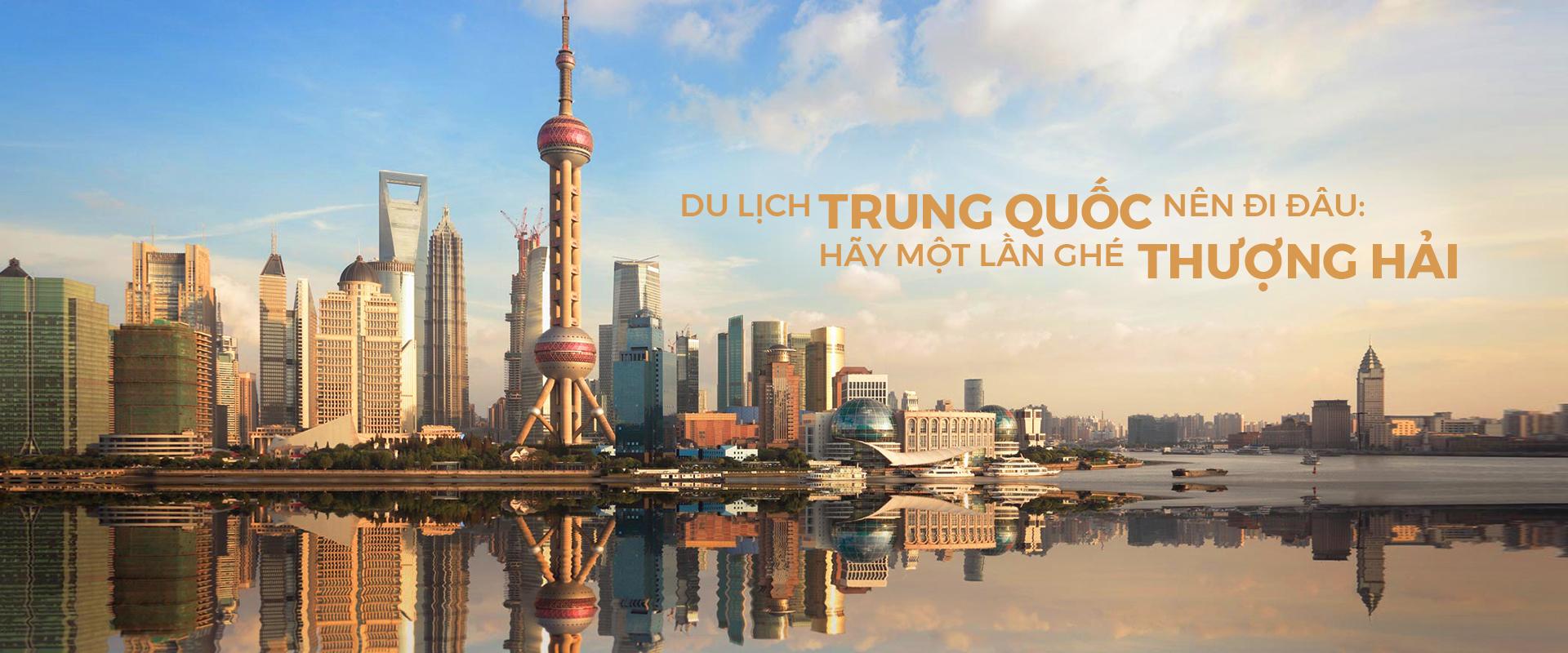 Du lịch Trung Quốc nên đi đâu: hãy một lần ghé Thượng Hải