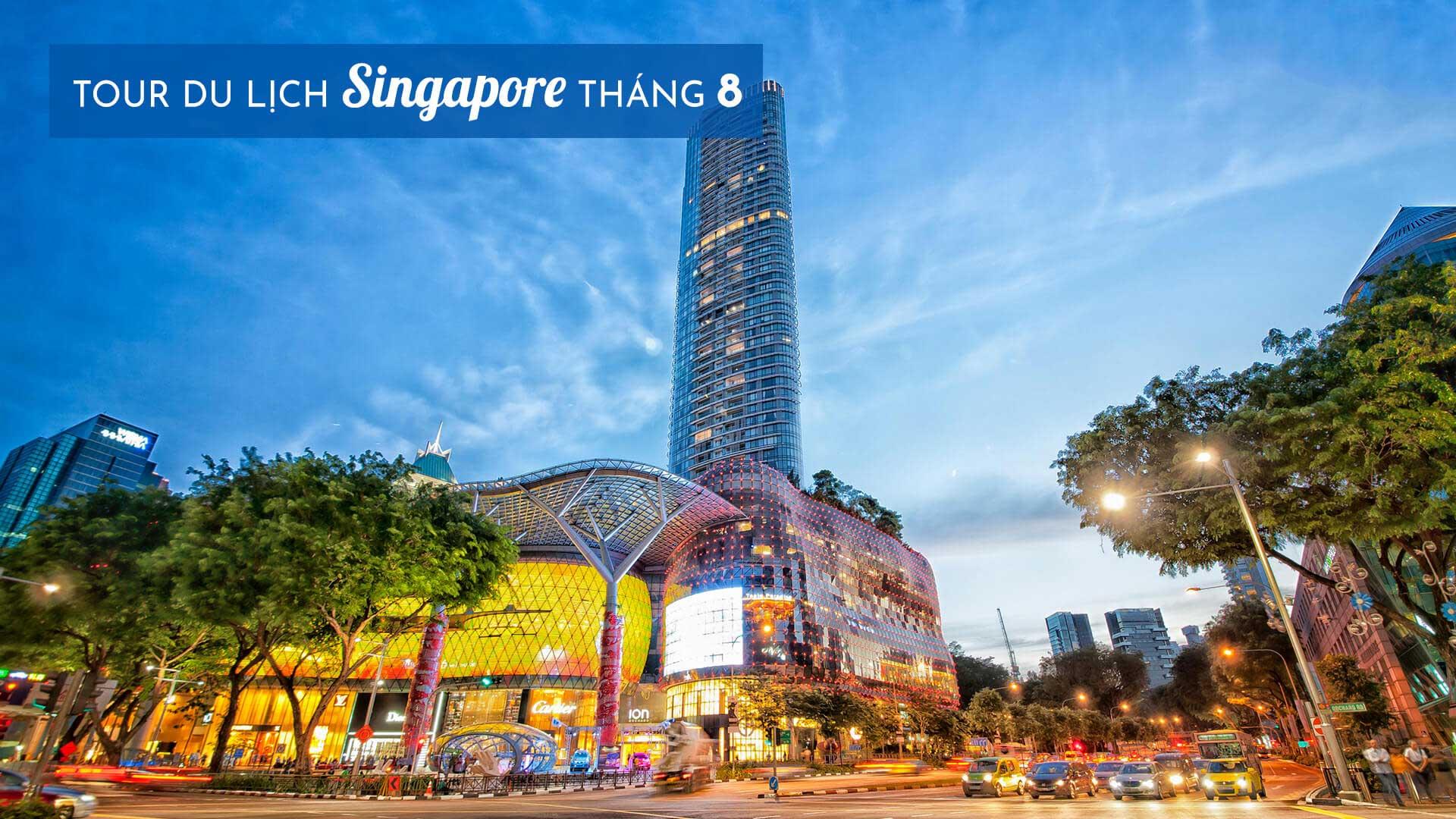 Kinh nghiệm và lịch trình tour du lịch Singapore tháng 8 ĐẦY ĐỦ NHẤT