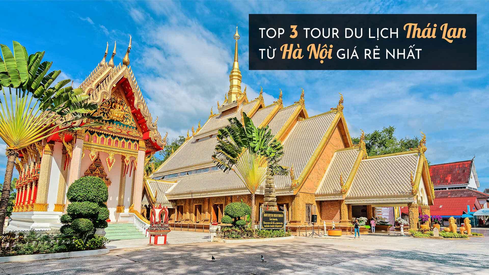 Top 3 tour du lịch Thái Lan từ Hà Nội GIÁ RẺ NHẤT