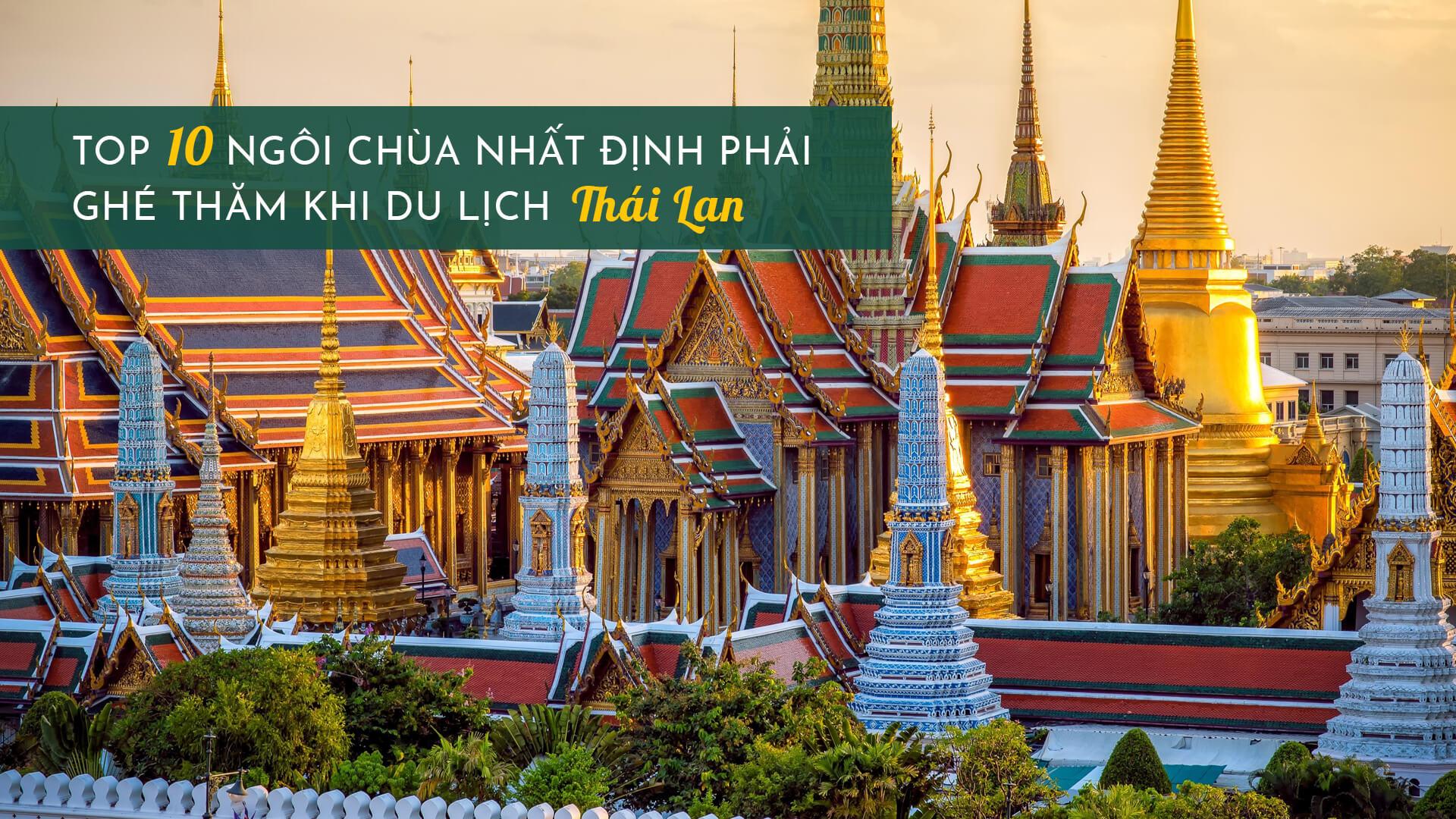 Top 10 ngôi chùa nhất định phải ghé thăm khi du lich Thái Lan