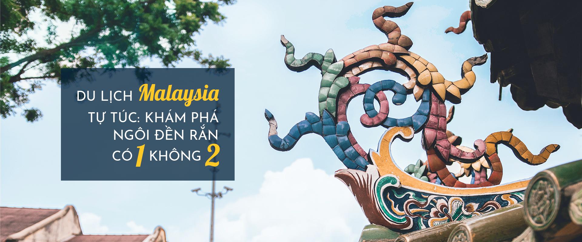 Du lịch Malaysia tự túc: Khám phá ngôi đền rắn có một không hai