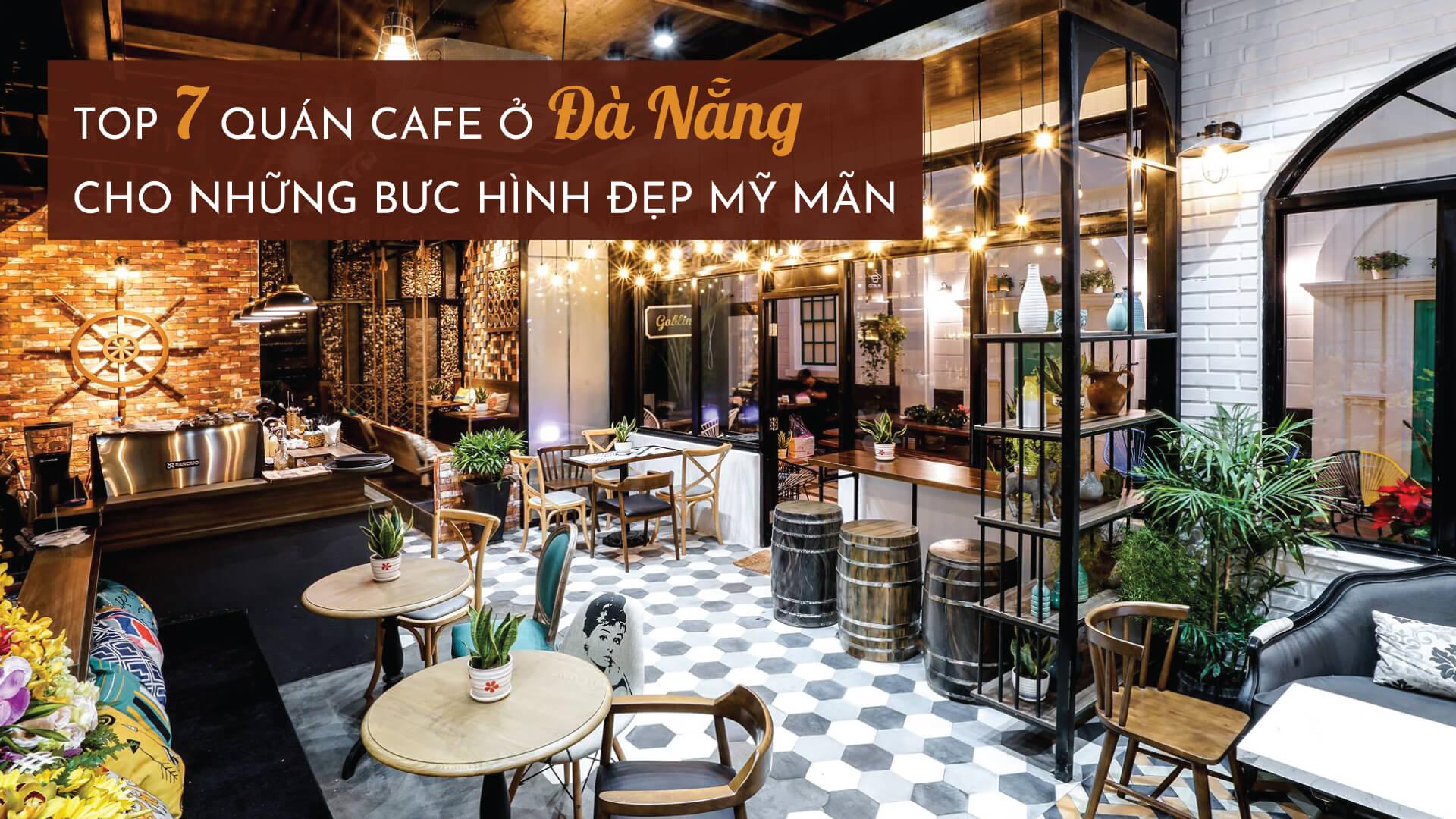 Top 7 quán cafe ở Đà Nẵng cho những bức hình đẹp mỹ mãn