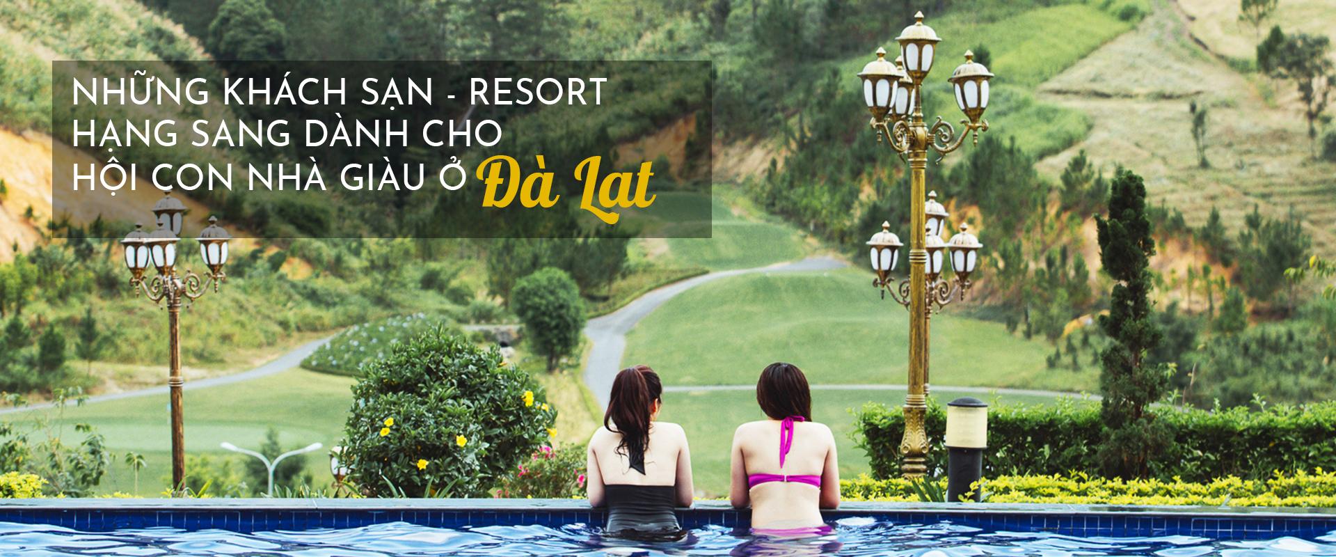 Đi du lịch Đà Lạt, ghé những khu nghỉ hạng sang dành cho hội