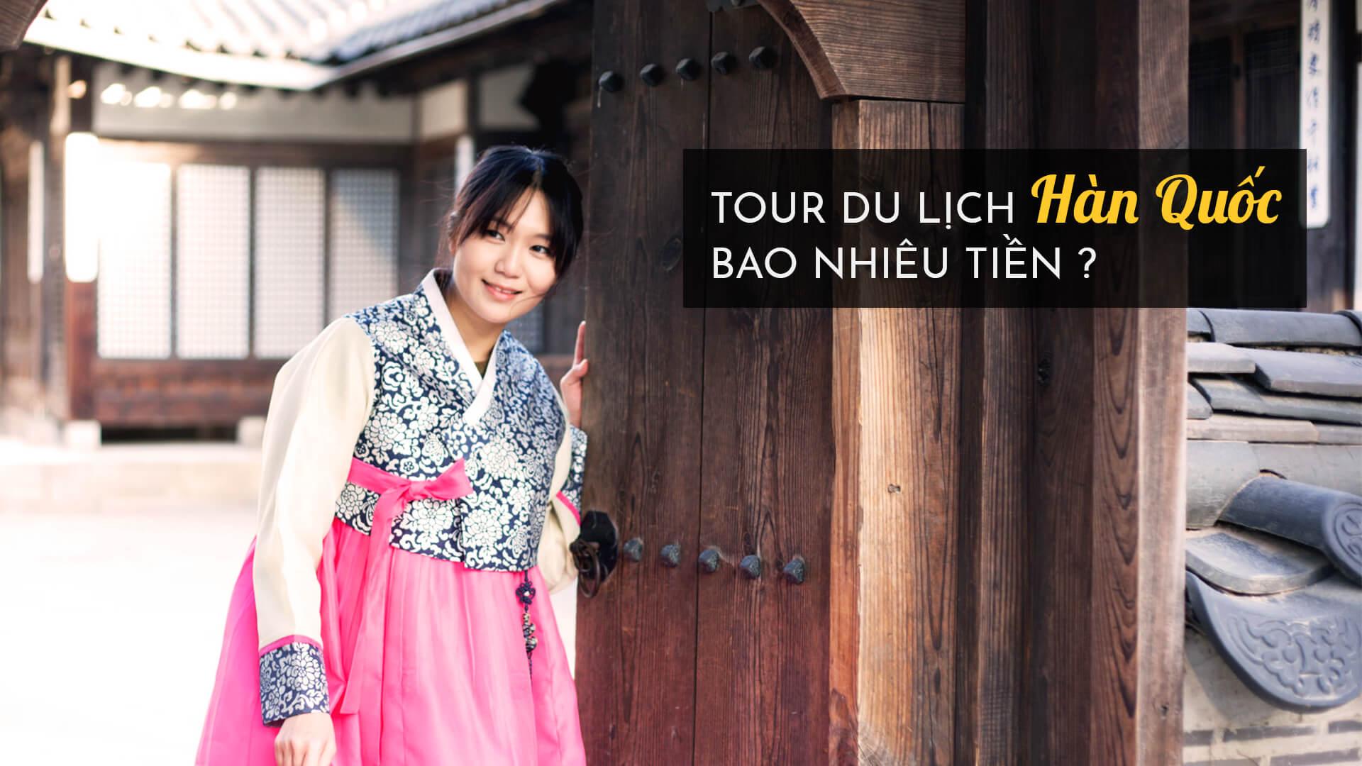 Tour du lịch Hàn Quốc TRỌN GÓI, UY TÍN bao nhiêu tiền
