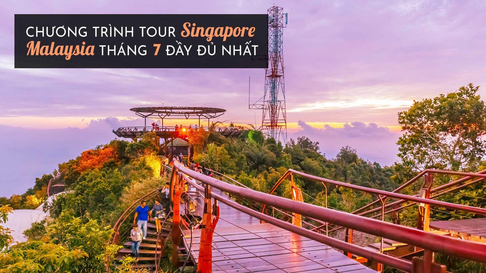 Kinh nghiệm đặt tour Singapore Malaysia tháng 7 cho người đi lần đầu