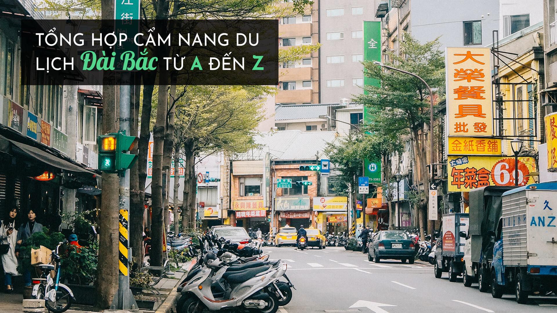 Tổng hợp cẩm nang du lịch Đài Bắc từ A đến Z