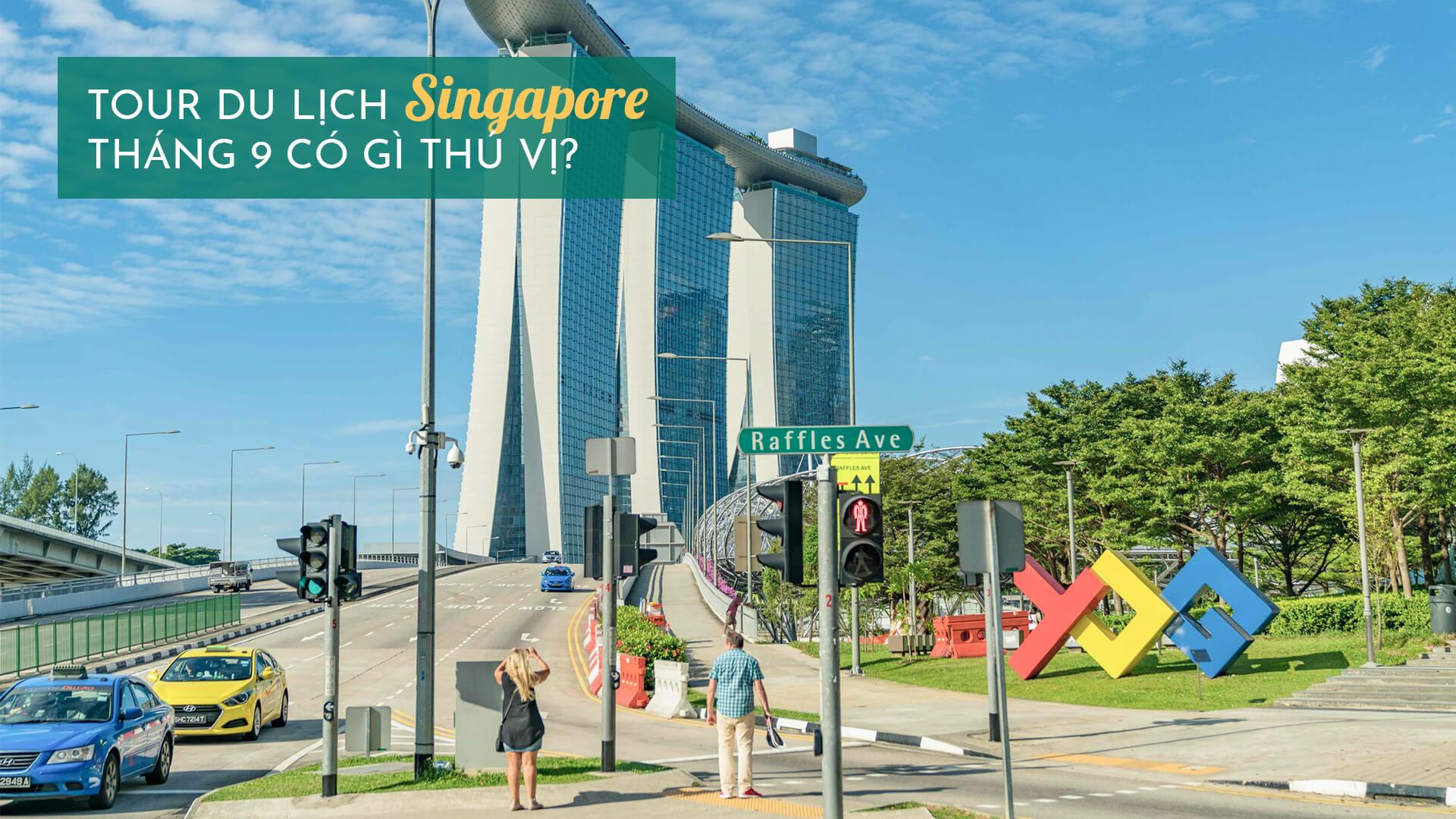 Tour du lịch Singapore tháng 9 có gì thú vị?
