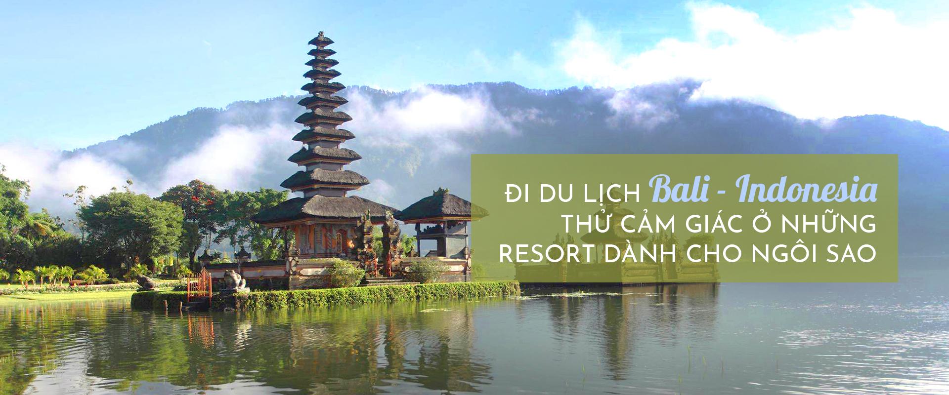 Đi du lịch Bali Indonesia: thử cảm giác ở resort dành cho ngôi sao