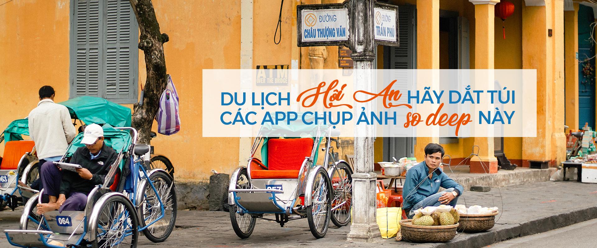 Du lịch Hội An - hãy dắt túi các app chụp ảnh so deep này