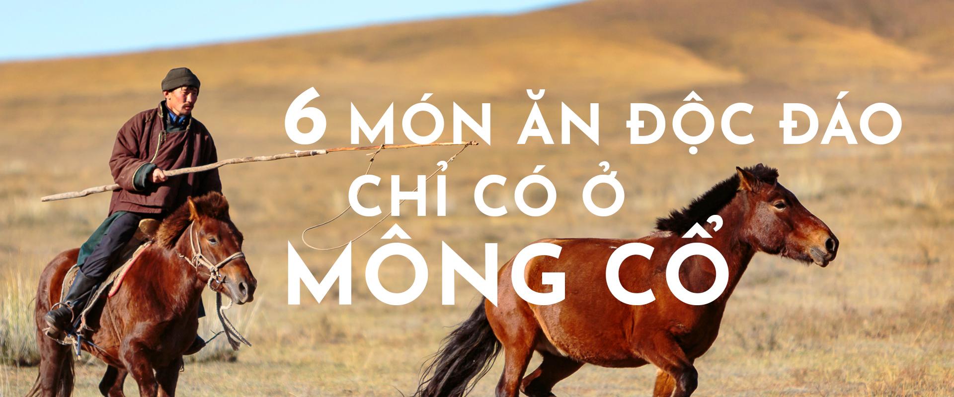 6 món ăn độc đáo chỉ có thể thưởng thức khi du lịch Mông Cổ