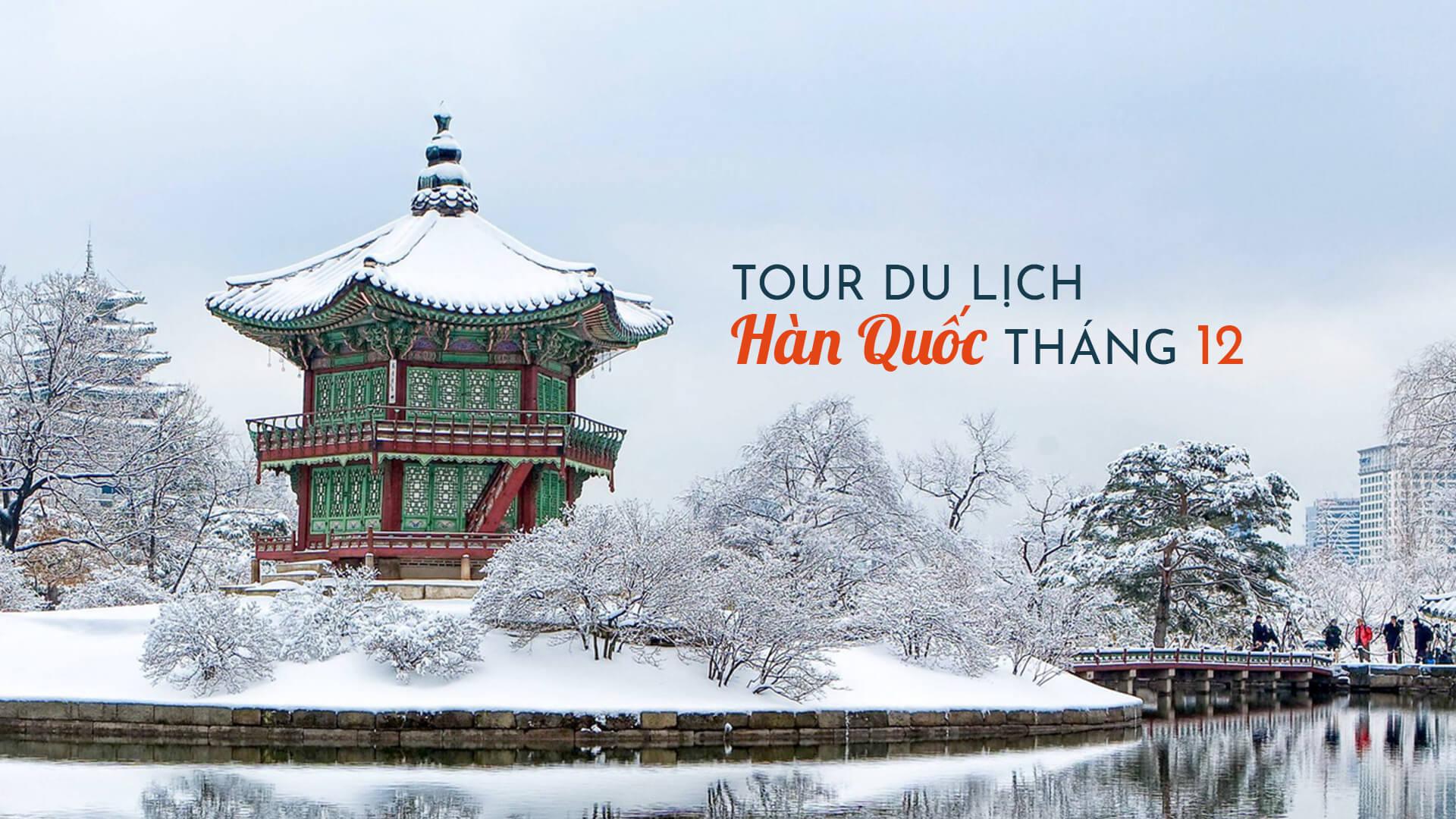 Đặt tour du lịch Hàn Quốc tháng 12 để đón tuyết rơi đầu mùa