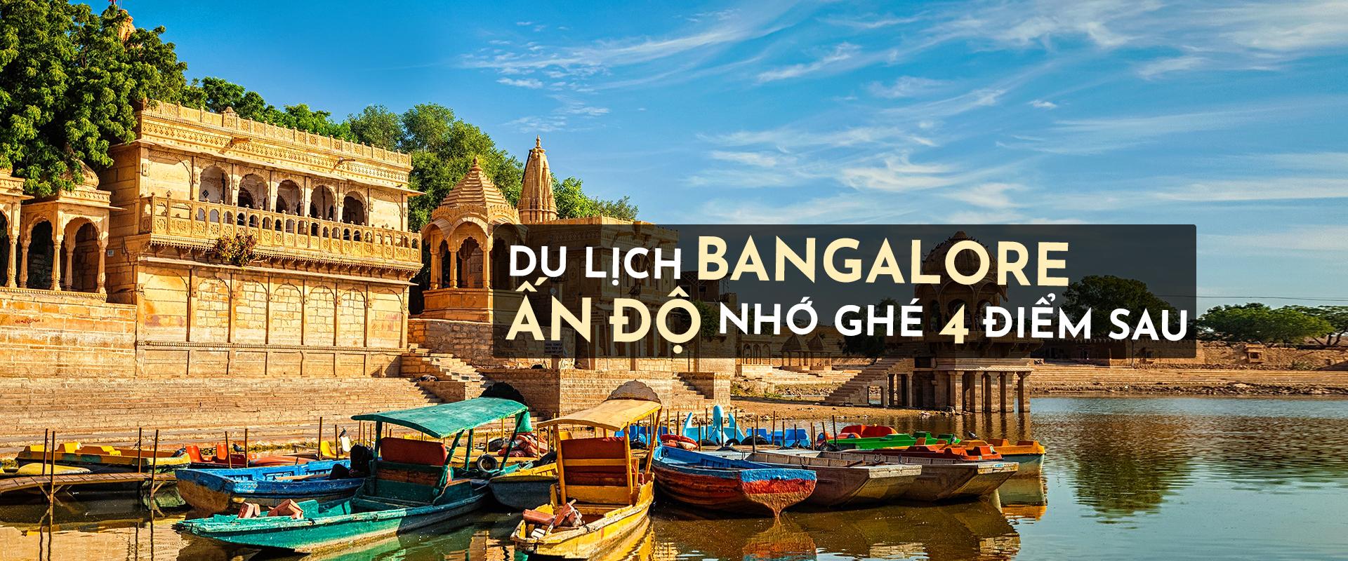 Du lịch Bangalore Ấn Độ nhớ ghé 4 điểm sau