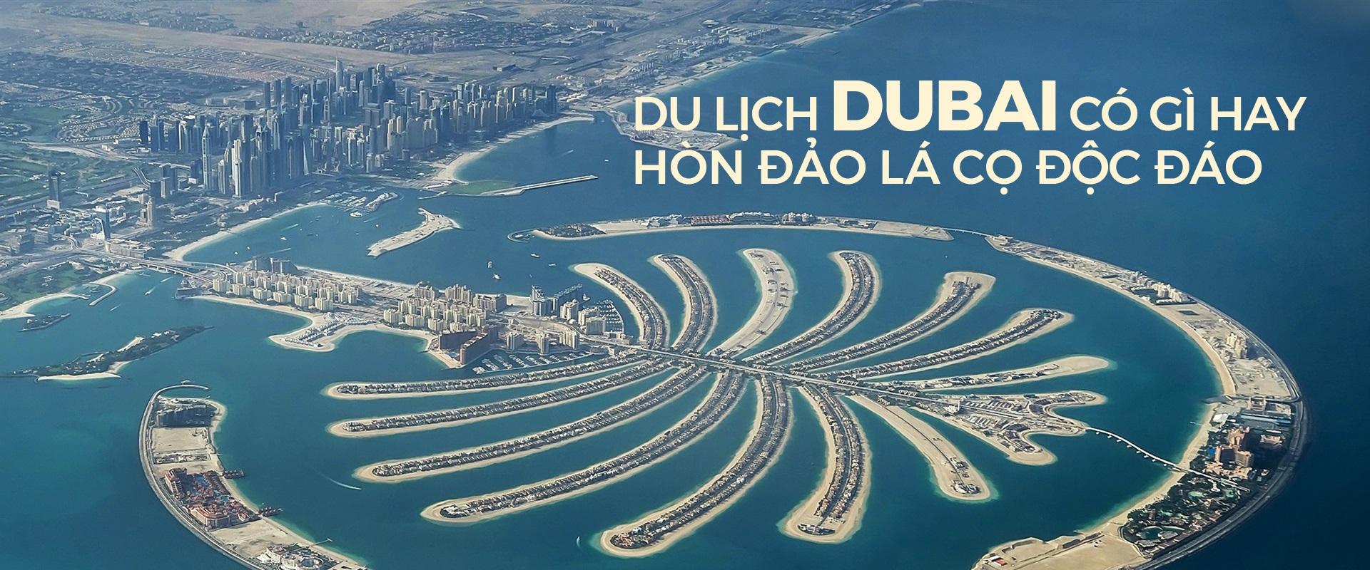 Du lịch Dubai có gì hay: hòn đảo lá cọ độc đáo