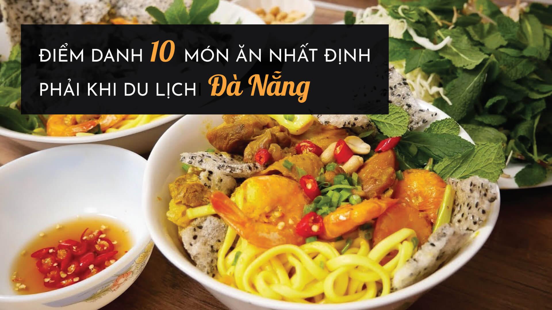 Điểm danh 10 món ăn nhất định phải thử khi du lịch Đà Nẵng