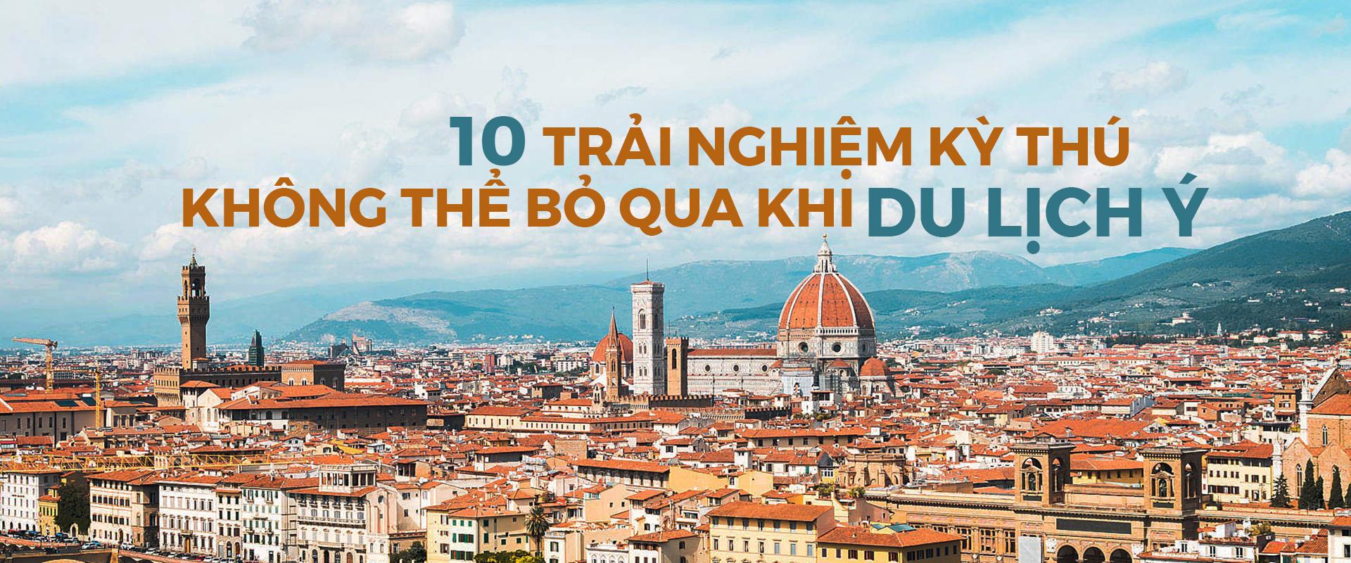 10 trải nghiệm kỳ thú cho chuyến du lịch nước Ý của bạn