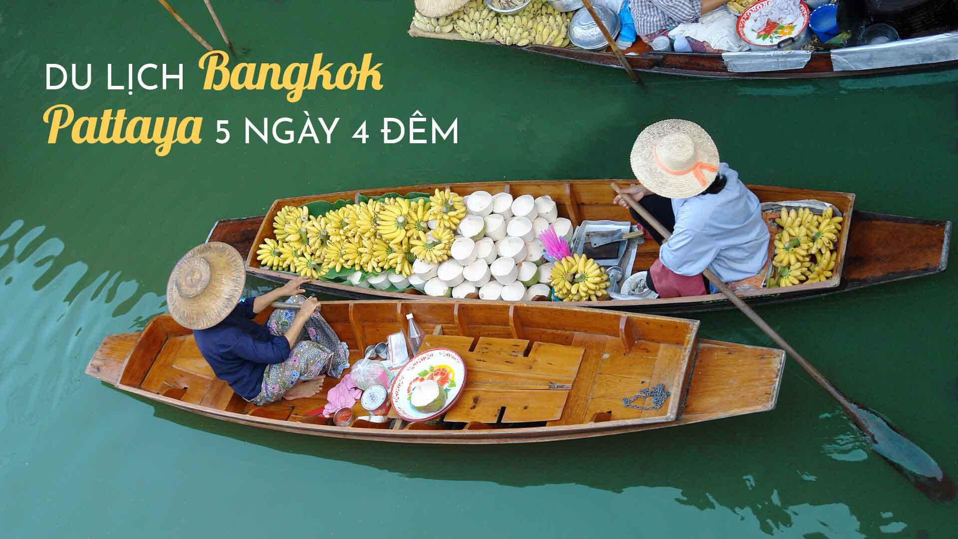 Lịch trình du lịch Bangkok Pattaya 5 ngày 4 đêm cho người đi lần đầu