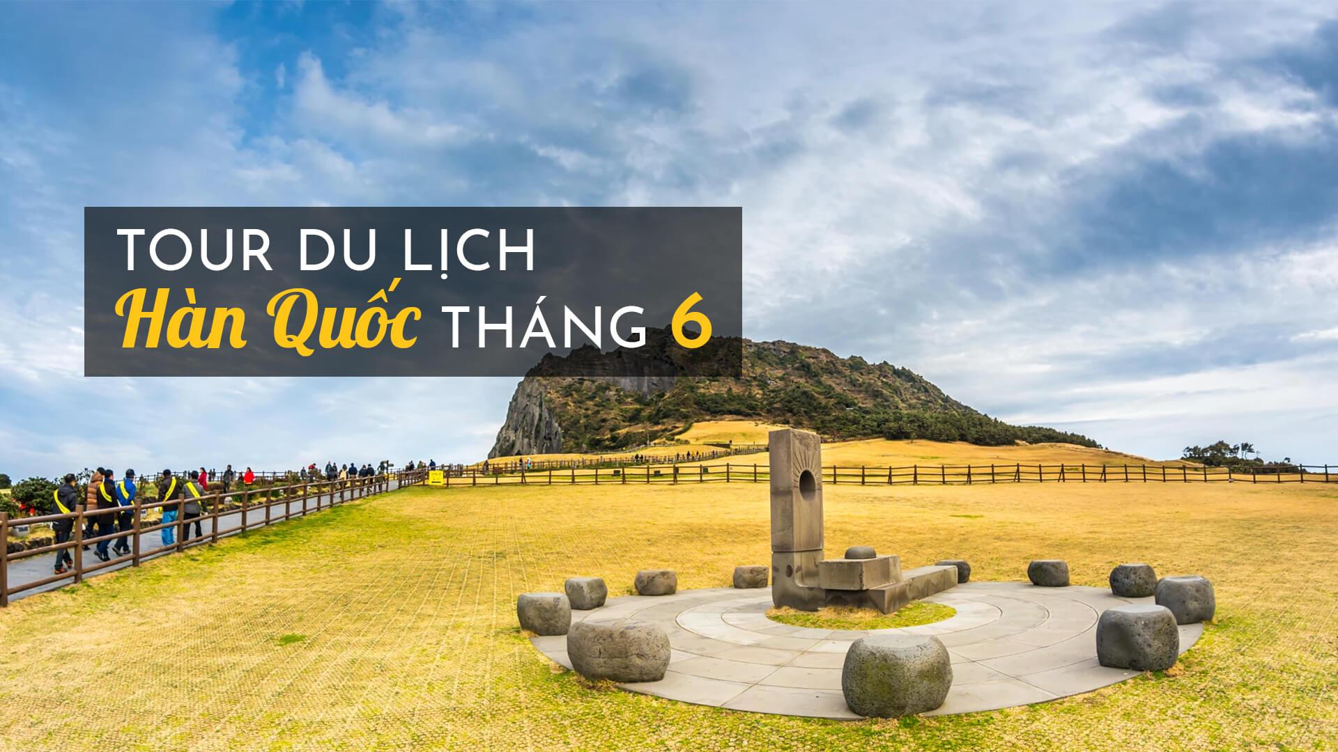 Tour du lịch Hàn Quốc tháng 6 - khám phá mùa hè xứ sở kim chi