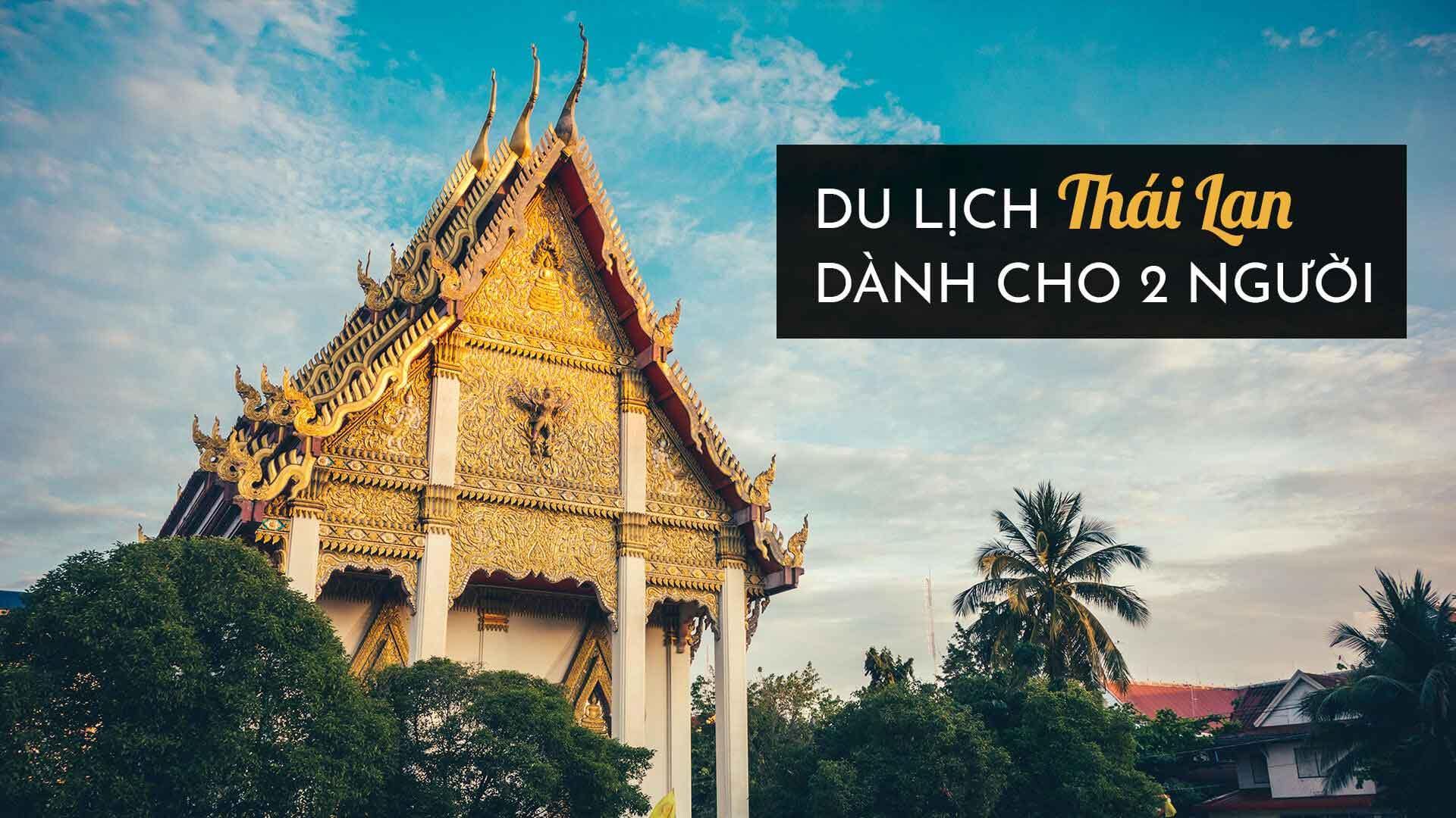 Tour du lịch Thái Lan dành cho 2 người giá rẻ, siêu tiết kiệm