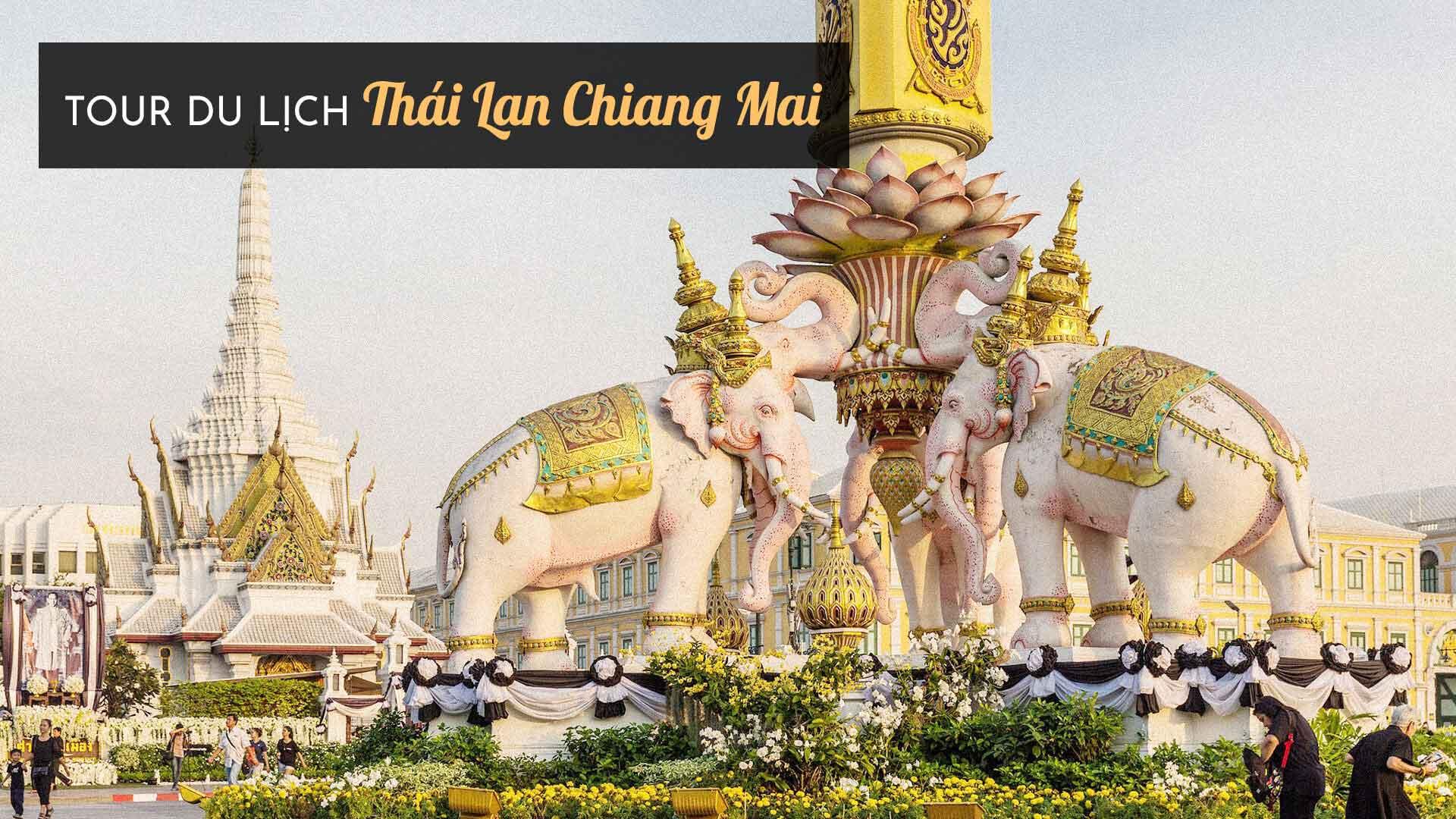 Tìm hiểu vùng đất cố đô qua tour du lịch Thái Lan Chiang Mai