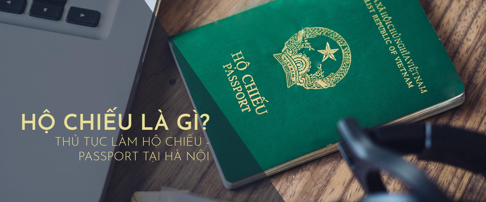 Hộ chiếu là gì? Thủ tục làm hộ chiếu (passport) tại Hà Nội