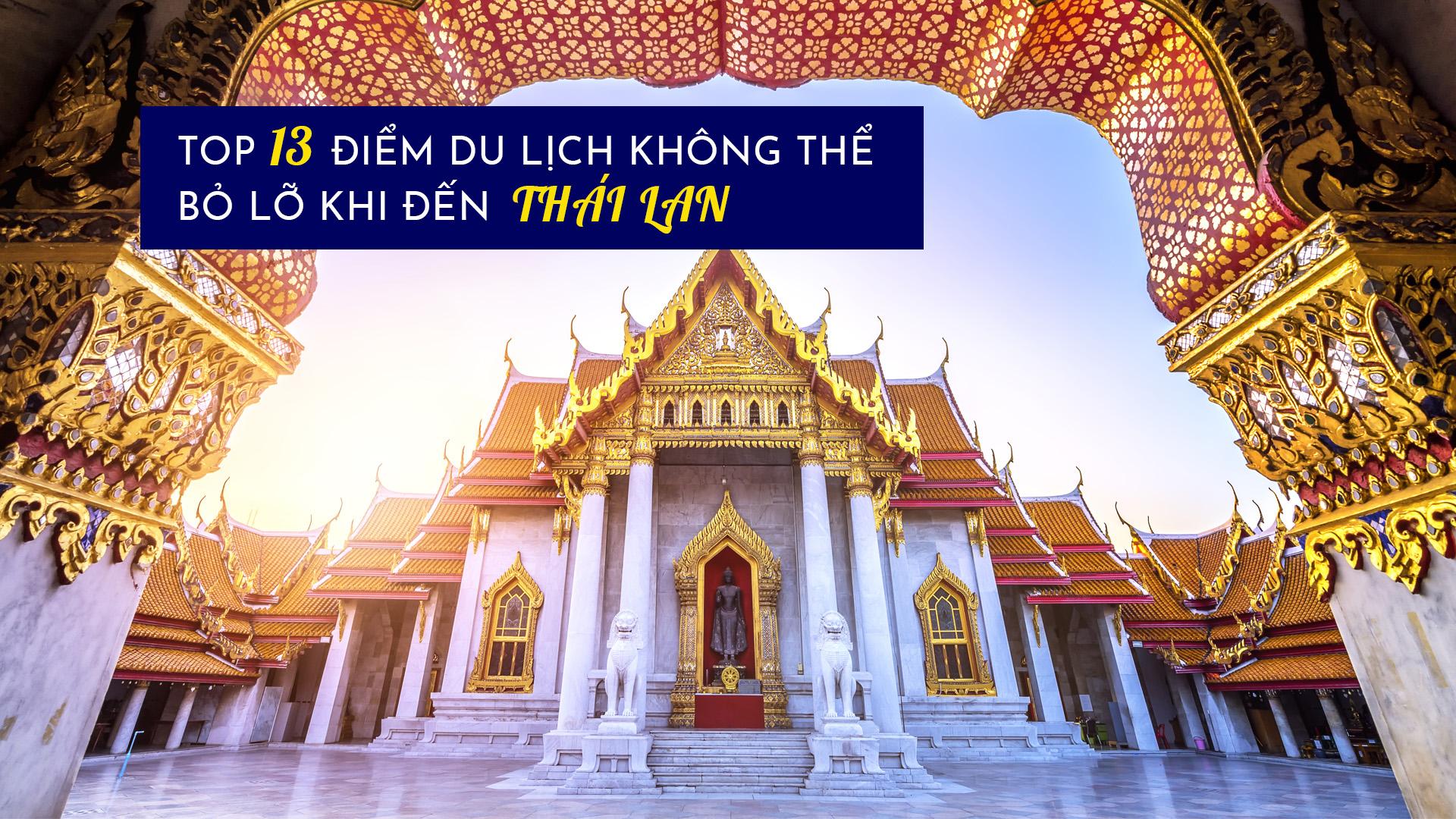 Top 13 điểm du lịch không thể bỏ lỡ khi đến Thái Lan