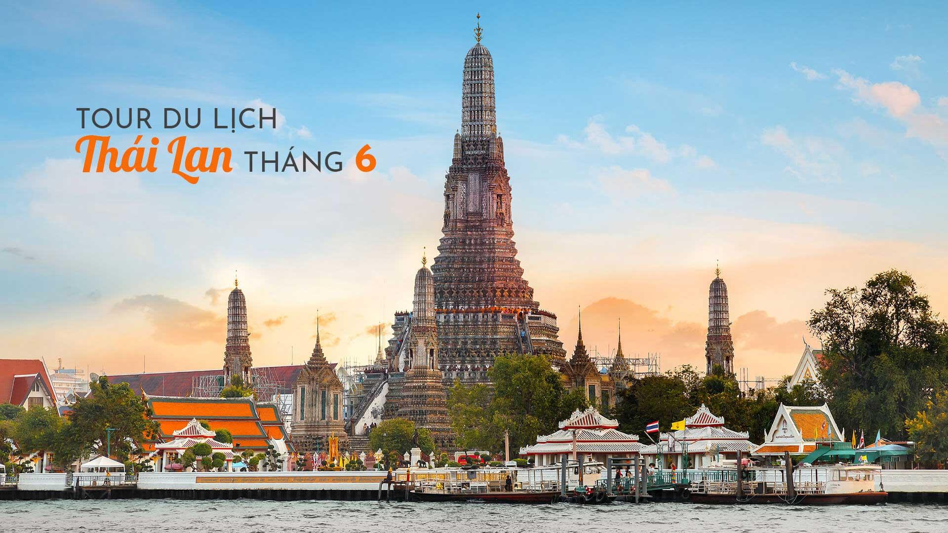 Đi tour du lịch Thái Lan tháng 6 cần chú ý những gì?