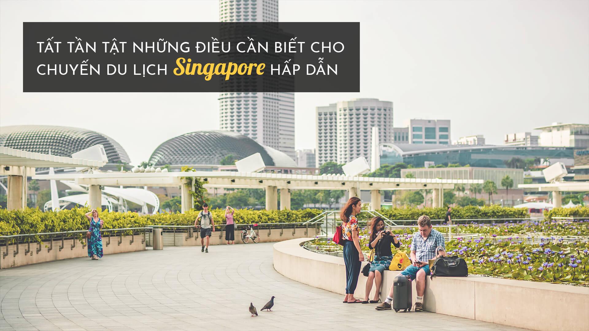 Tất tần tật những điều cần biết cho chuyến du lịch Singapore hấp dẫn