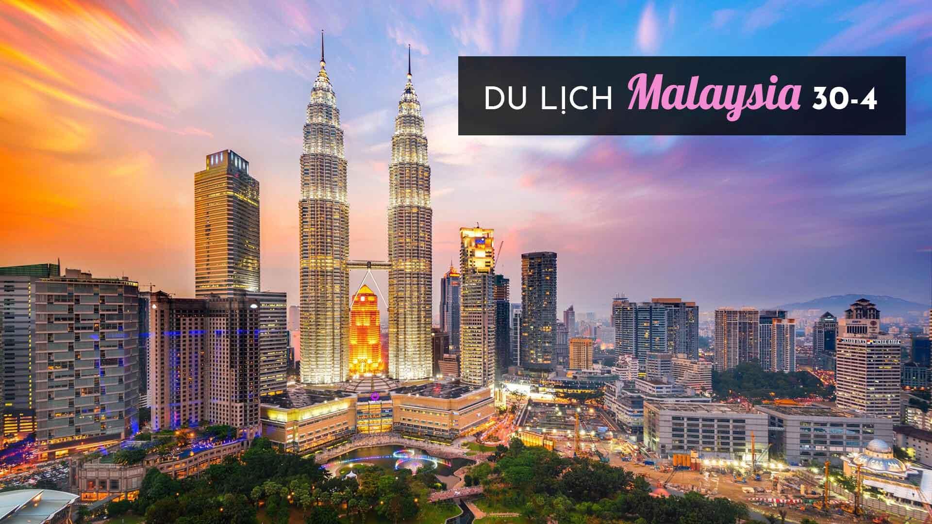 Tour Malaysia 30/4 - Trải nghiệm tuyệt vời chưa từng có