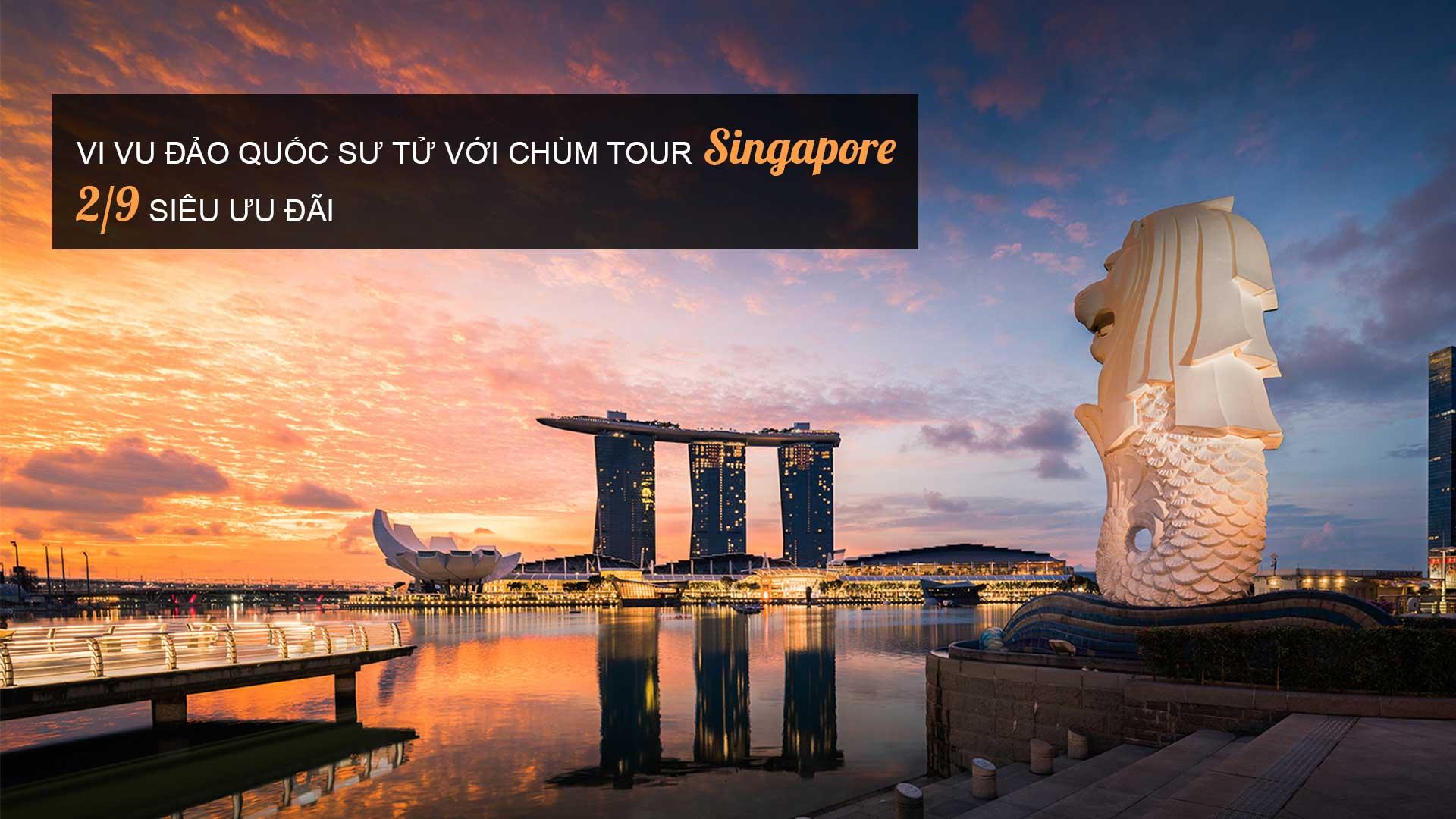 Chùm Tour Singapore 2/9 2020| TRỌN GÓI CHỈ 10.400.000Đ