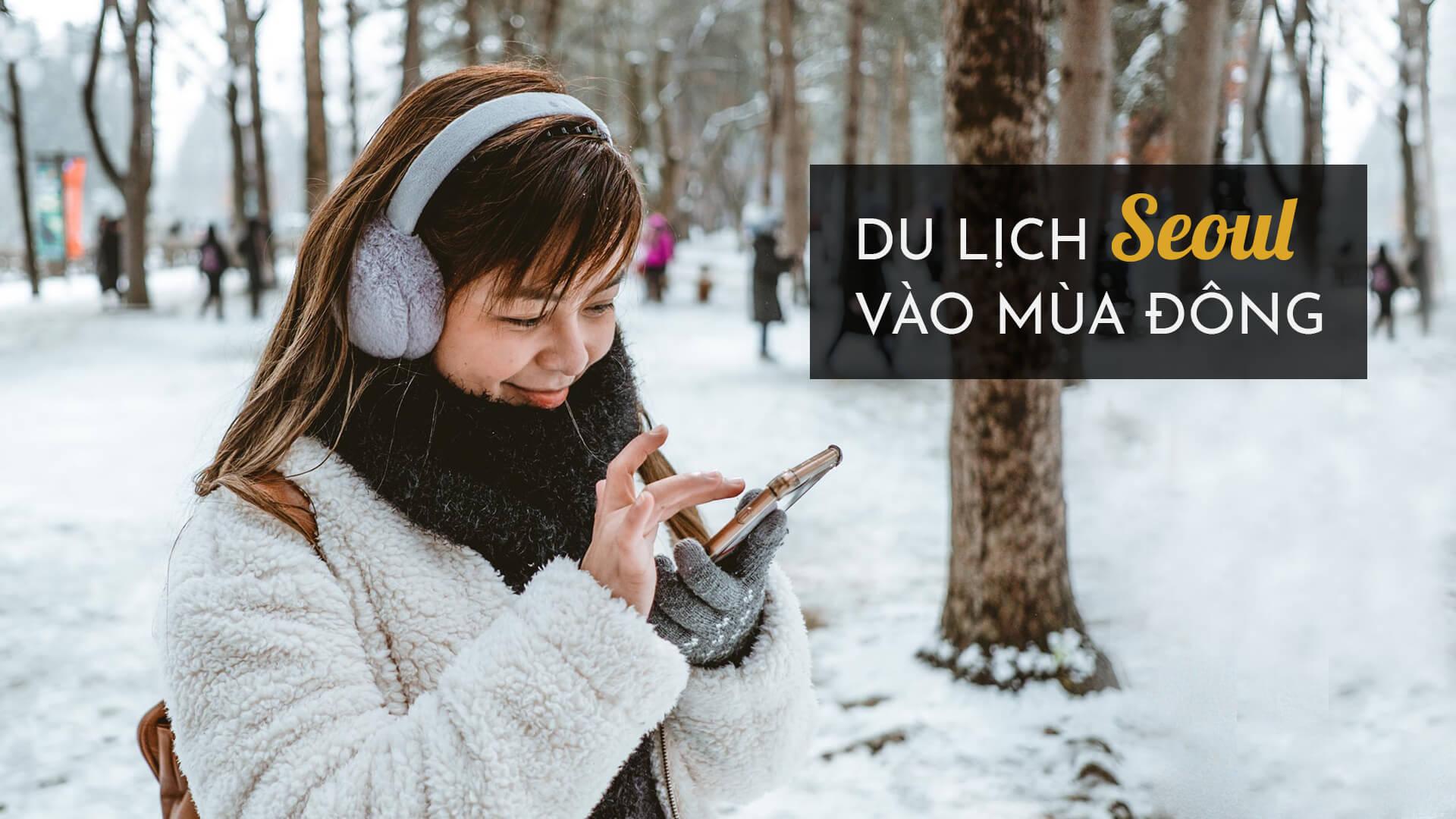 Du lịch Seoul mùa đông: Đi đâu? Ăn gì?