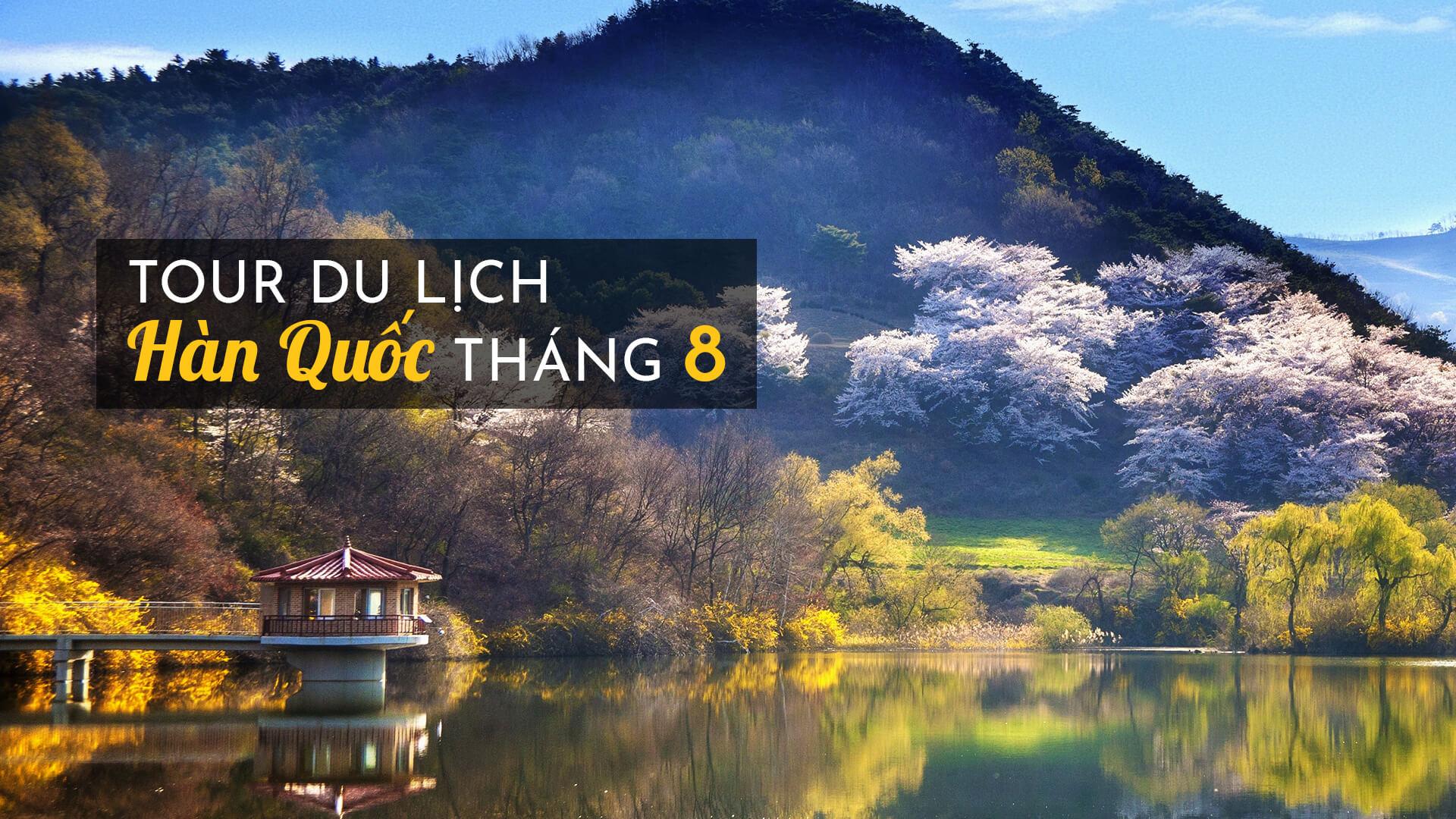 Cẩm nang tour du lịch Hàn Quốc tháng 8 cho người đi lần đầu