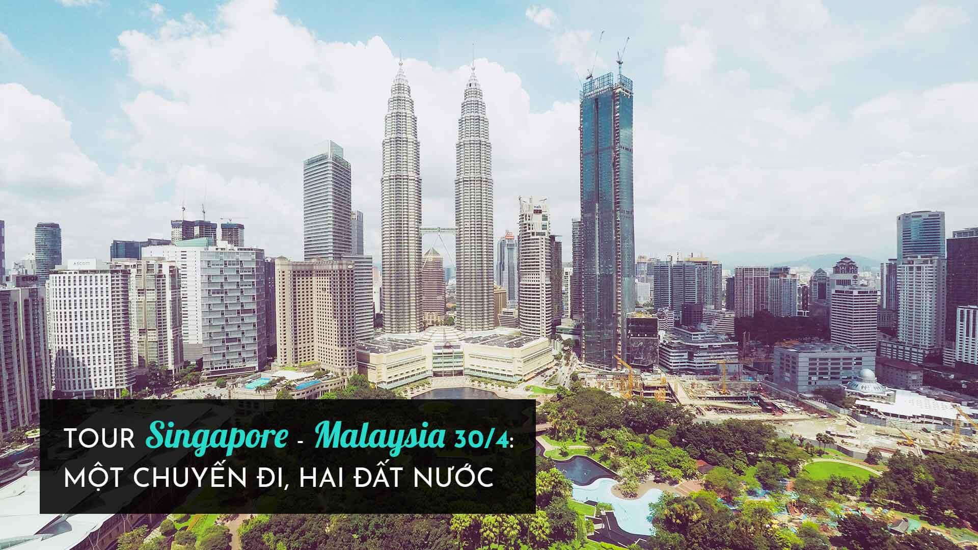 Tour Singapore – Malaysia 30/4: một chuyến đi, hai đất nước!