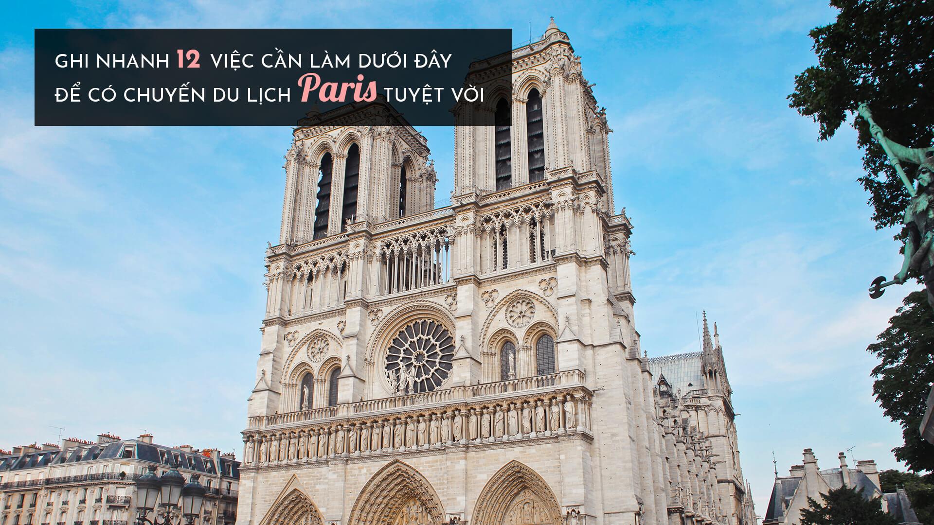 Ghi nhanh 12 việc cần làm dưới đây để có chuyến du lịch Paris tuyệt vời