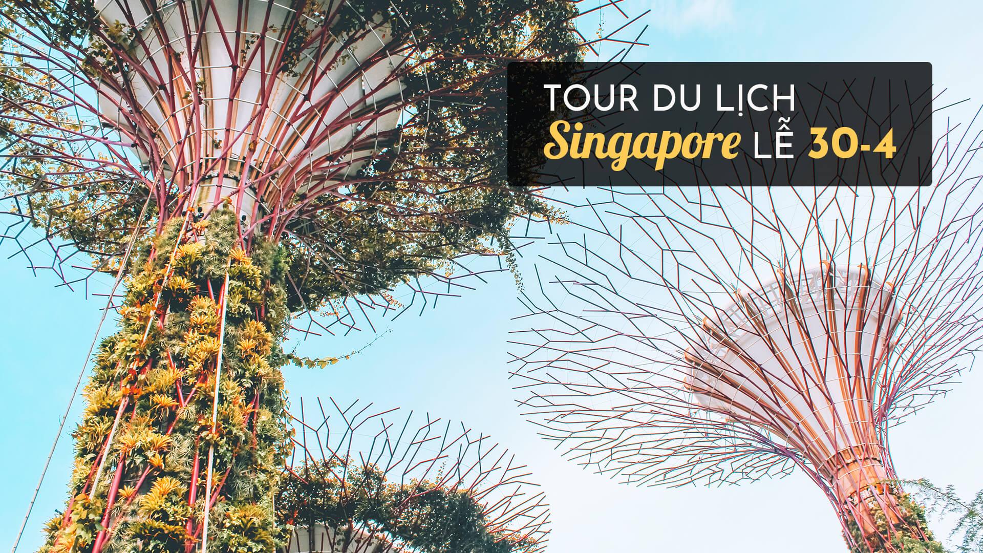 Tour Singapore lễ 30/4 - 1/5 hấp dẫn, nhiều ưu đãi nhất