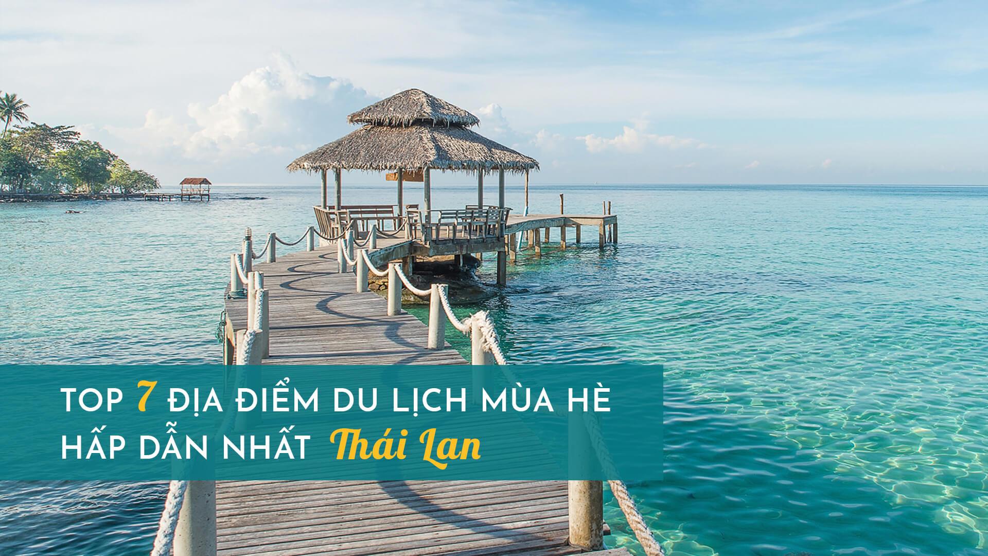 Top 7 điểm du lịch mùa hè hấp dẫn nhất Thái Lan